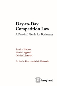 Patrick Hubert et Marie Leppard - Day-to-Day Competition Law - A Practical Guide for Business.