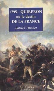 Patrick Huchet - 1795, Quiberon ou Le destin de la France.