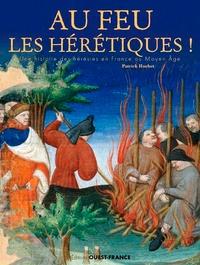 Patrick Huchet - Au feu les hérétiques ! - Une histoire des hérésies en France au Moyen Age.