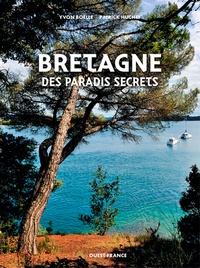 Patrick Huchet et Yvon Boëlle - Bretagne des paradis secrets.
