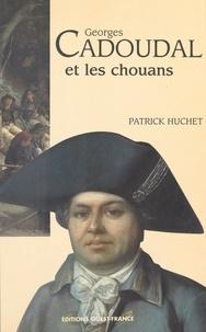 Patrick Huchet - Georges Cadoudal et les chouans.