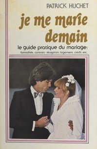 Patrick Huchet et  Centre National d'Information - Je me marie demain - Le guide complet du mariage : formalités, contrats, réception, logement, crédit, etc..