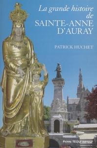 Patrick Huchet et Jean Le Dorze - La grande histoire de Sainte-Anne d'Auray.