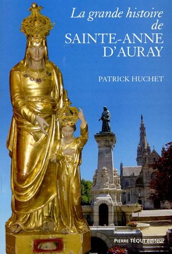 Patrick Huchet - La grande histoire de Sainte-Anne d'Auray.