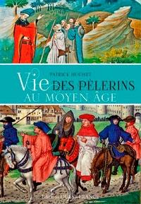 Vie des pèlerins au Moyen Age - Patrick Huchet |