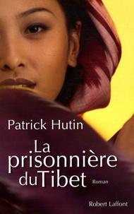 Patrick Hutin - La prisonnière du Tibet.