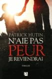 Patrick Hutin - N'aie pas peur, je reviendrai.