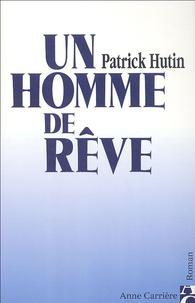 Patrick Hutin - Un homme de rêve.