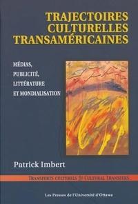 Patrick Imbert - Trajectoires culturelles transaméricaines - Médias, publicité, littérature et mondialisation.