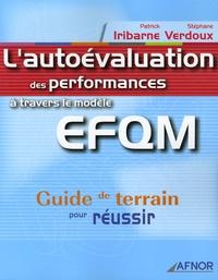 Patrick Iribane et Stéphane Verdoux - L'autoévaluation des performances à travers le modèle EFQM - Guide de terrain pour réussir.