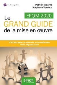 Patrick Iribarne et Stéphane Verdoux - EFQM 2020 - Le grand guide de la mise en oeuvre.