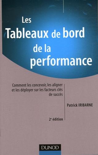 Patrick Iribarne - Les Tableaux de bord de la performance - Comment les concevoir, les aligner et les déployer sur les facteurs clés de succès.