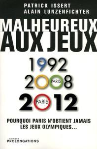 Patrick Issert et Alain Lunzenfichter - Malheureux aux jeux - Pourquoi, depuis vingt ans, Paris ne parvient pas à obtenir l'organisation des Jeux Olympiques d'été.