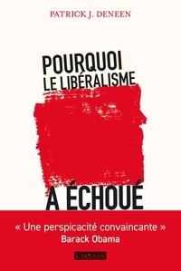 Patrick J Deneen - Pourquoi le libéralisme a échoué.