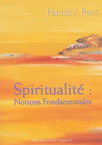 Patrick-J Petri - Le chemin du monde spirituel - Spiritualité : notions fondamentales.