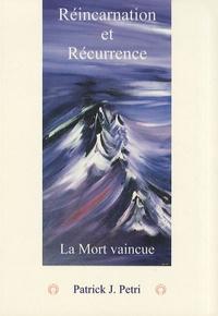 Patrick-J Petri - Réincarnation et récurrence - La mort vaincue.
