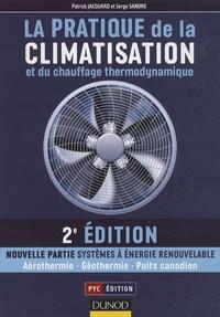 Patrick Jacquard et Serge Sandre - La pratique de la climatisation et du chauffage thermodynamique.