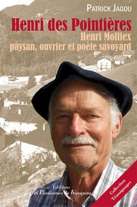 Patrick Jagou - Henri des Pointières - Henri Molliex, paysan, ouvrier et poète savoyard.