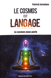 Patrick Jarnoüen - Le cosmos est langage - Le cosmos nous parle.