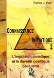 Patrick-Jean Petri - Connaissance initiatique - Tome 2, L'impulsion christique et le devenir cosmique de la Terre.
