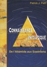 Patrick-Jean Petri - Connaissance initiatique - Tome 1, De l'Atlantide aux Esséniens.