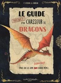 Patrick Jézéquel et  Charline - Le guide d'un chasseur de dragons - (Mais qui les aime beaucoup quand même).