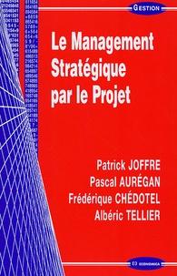 Patrick Joffre et Pascal Aurégan - Le Management Stratégique par le Projet.