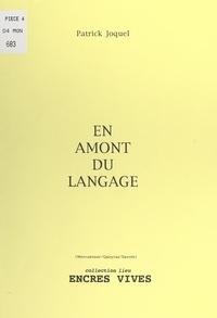 Patrick Joquel - En amont du langage.