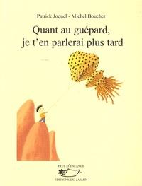 Patrick Joquel et Michel Boucher - Quant au guépard, je t'en parlerai plus tard.