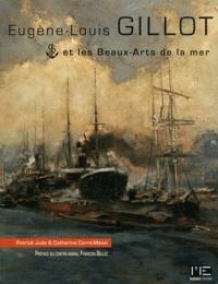 Patrick Jude et Catherine Carré-Mével - Eugène-Louis Gillot et les Beaux-Arts de la mer.