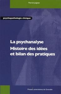 Patrick Juignet - La psychanalyse - Histoire des idées et bilan des pratiques.