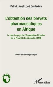 Patrick Juvet Lowé Gnintedem - L'obtention des brevets pharmaceutiques en Afrique - Le cas des pays de l'Organisation Africaine de la Propriété Intellectuelle.