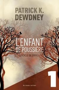 Patrick K. Dewdney - L'Enfant de poussière EP1 - Le Cycle de Syffe.