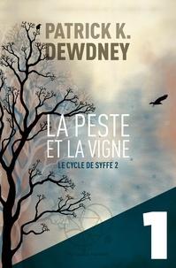 Patrick K. Dewdney - La Peste et la Vigne EP1 - Le Cycle de Syffe.