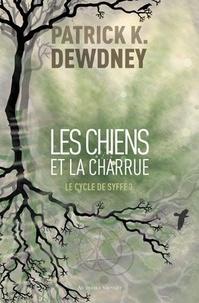 Patrick K. Dewdney - Le cycle de Syffe Tome 3 : Les Chiens et la Charrue.