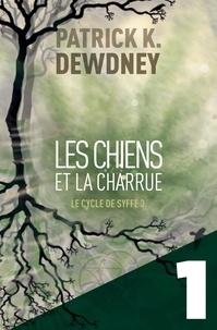 Patrick K. Dewdney - Les Chiens et la Charrue EP1 - Le Cycle de Syffe.