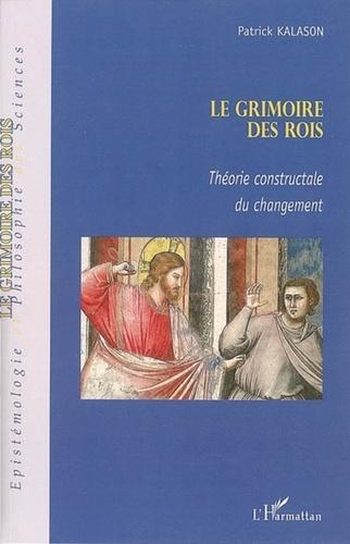 Patrick Kalason - Le grimoire des rois - Théorie constructale du changement.