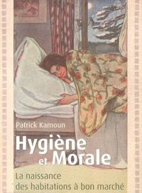 Patrick Kamoun - Hygiène et morale - La naissance des habitations à bon marché.