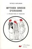 Patrick Kaplanian - Mythes grecs d'origine - Tome 1, Prométhée et Pandore.