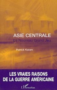 Patrick Karam - Asie Centrale : Le Nouveau Grand Jeu. - L'après-11 septembre.