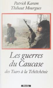 Patrick Karam - Les guerres du Caucase - Des tsars à la Tchétchénie.