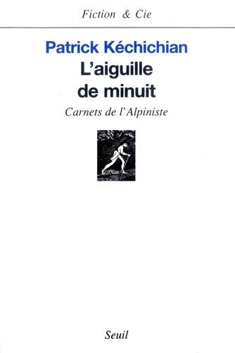 Patrick Kéchichian - L'aiguille de minuit - Carnets de l'alpiniste.