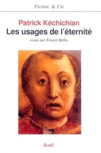 Patrick Kéchichian - Les usages de l'éternité - Essai sur Ernest Hello.