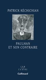 Patrick Kéchichian - Paulhan et son contraire.