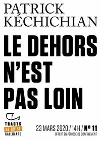 Patrick Kéchichian - Tracts de Crise (N°11) - Le Dehors n'est pas loin.