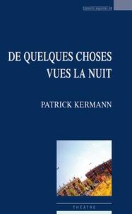 Patrick Kermann - De quelques choses vues la nuit.
