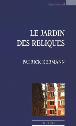 Patrick Kermann - Le jardins des reliques.