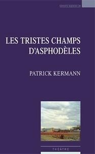 Patrick Kermann - Les tristes champs d'asphodèles.