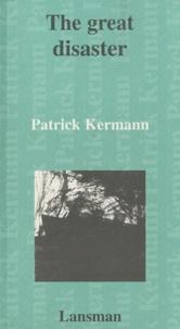 Patrick Kermann - The great disaster.