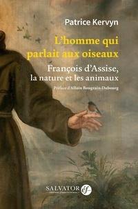 Patrick Kervyn - L'homme qui parlait aux oiseaux - François d'Assise, la nature et les animaux.